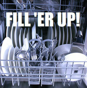 Fill your dishwasher all the way before running it!